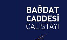 Bağdat Caddesi Çalıştayı Gerçekleştirildi