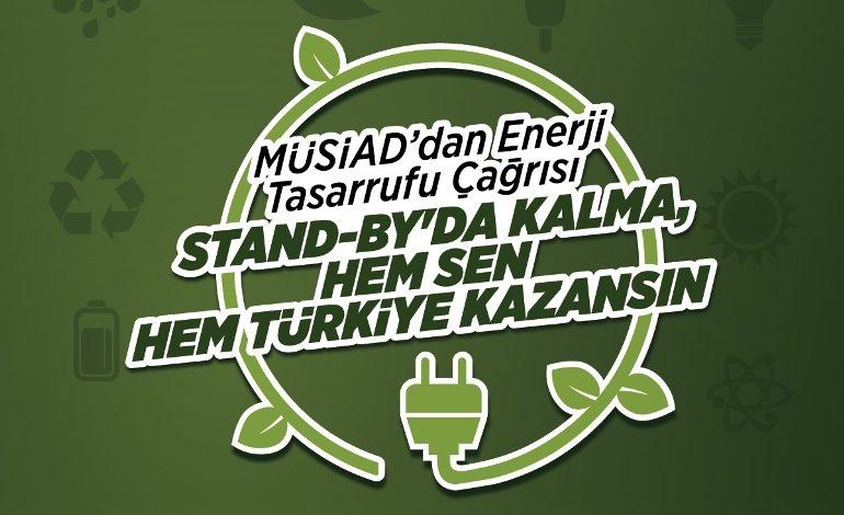 """Müsiad'dan Enerji Tsarrufu Çağrısı: """"Stand BY'da Kalma, Hem Sen Hem Türkiye Kazansın"""""""