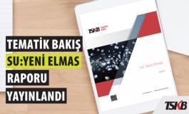 """TSKB'den """"Su: Yeni Elmas"""" Raporu"""