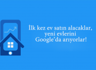 İlk kez ev satın alacaklar, evlerini Google'da arıyorlar!
